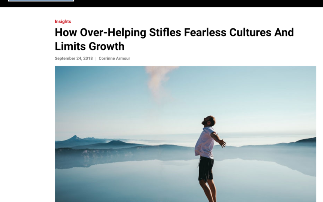 How Over-Helping Stifles Fearless Cultures And Limits Growth